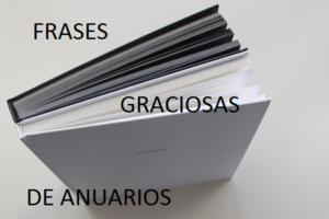 Frases Graciosas Que La Gente Muy Loca Pone En Su Anuario